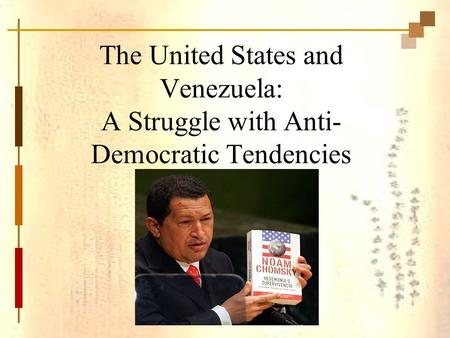 The United States and Venezuela: A Struggle with Anti- Democratic Tendencies.
