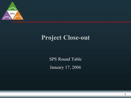 1 Project Close-out SPS Round Table January 17, 2006.