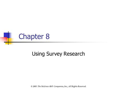 © 2005 The McGraw-Hill Companies, Inc., All Rights Reserved. Chapter 8 Using Survey Research.