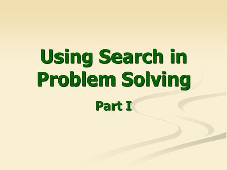 Using Search in Problem Solving