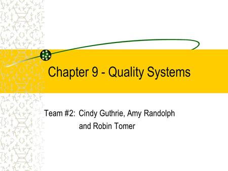 Chapter 9 - Quality Systems Team #2: Cindy Guthrie, Amy Randolph and Robin Tomer.