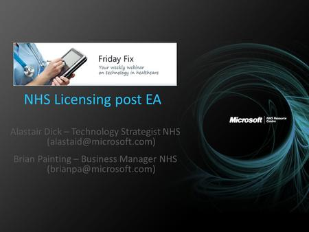 NHS Licensing post EA Alastair Dick – Technology Strategist NHS Brian Painting – Business Manager NHS