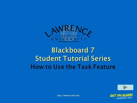 Blackboard 7 Student Tutorial Series How to Use the Task Feature.
