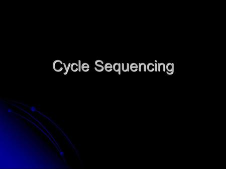 Cycle Sequencing. Broad and Long Term Objective To characterize a single clone from an Emiliania huxleyi cDNA library using sequence analysis To characterize.