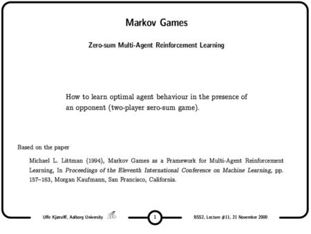 Outline MDP (brief) –Background –Learning MDP Q learning Game theory (brief) –Background Markov games (2-player) –Background –Learning Markov games Littman's.