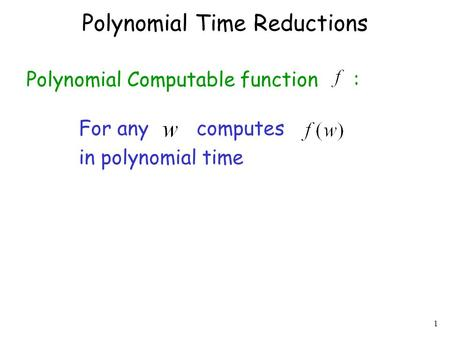 1 Polynomial Time Reductions Polynomial Computable function : For any computes in polynomial time.