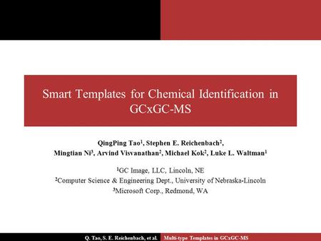 Smart Templates for Chemical Identification in GCxGC-MS QingPing Tao 1, Stephen E. Reichenbach 2, Mingtian Ni 3, Arvind Visvanathan 2, Michael Kok 2, Luke.