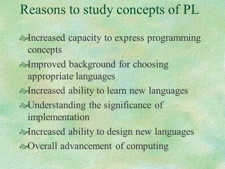 Reasons to study concepts of PL
