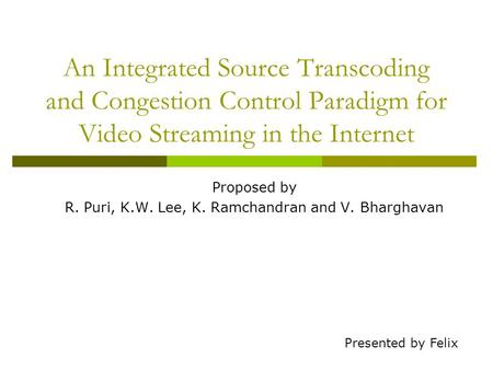 An Integrated Source Transcoding and Congestion Control Paradigm for Video Streaming in the Internet Proposed by R. Puri, K.W. Lee, K. Ramchandran and.