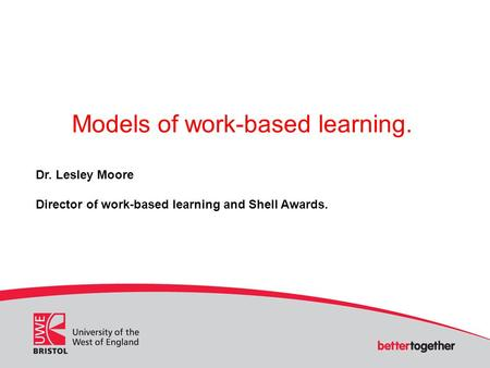 Models of work-based learning. Dr. Lesley Moore Director of work-based learning and Shell Awards.
