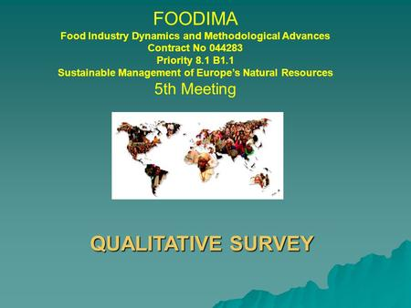FOODIMA Food Industry Dynamics and Methodological Advances Contract No 044283 Priority 8.1 B1.1 Sustainable Management of Europe's Natural Resources 5th.