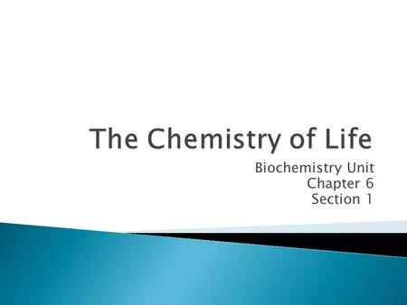 Biochemistry Unit Chapter 6 Section 1.  An element is a substance that can't be broken down into simpler substances.  90 elements occur naturally on.