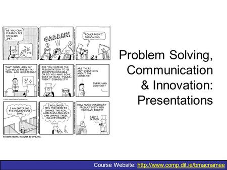 Course Website:  Problem Solving, Communication & Innovation: Presentations.