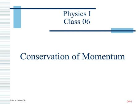 06-1 Physics I Class 06 Conservation of Momentum.