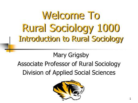 1 Welcome To Rural Sociology 1000 Introduction to Rural Sociology Mary Grigsby Associate Professor of Rural Sociology Division of Applied Social Sciences.