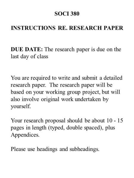 SOCI 380 INSTRUCTIONS RE. RESEARCH PAPER DUE DATE: The research paper is due on the last day of class You are required to write and submit a detailed research.