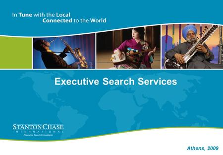 Athens, 2009 Executive Search Services. Founded in 1990, Stanton Chase International. Today is one of the 10 largest Executive Search Firms in the world.