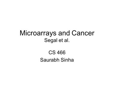 Microarrays and Cancer Segal et al. CS 466 Saurabh Sinha.