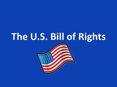 The U.S. Bill of Rights.