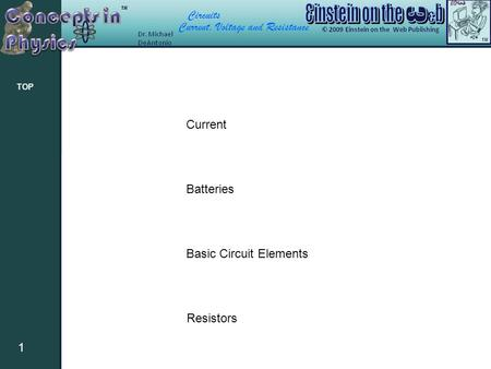 Circuits Current, Voltage and Resistance 1 TOP Current Batteries Basic Circuit Elements Resistors.