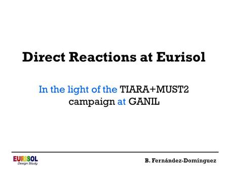 Direct Reactions at Eurisol In the light of the TIARA+MUST2 campaign at GANIL B. Fernández-Domínguez.