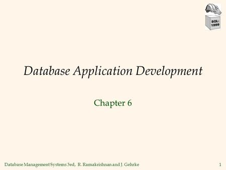 Database Management Systems 3ed, R. Ramakrishnan and J. Gehrke1 Database Application Development Chapter 6.