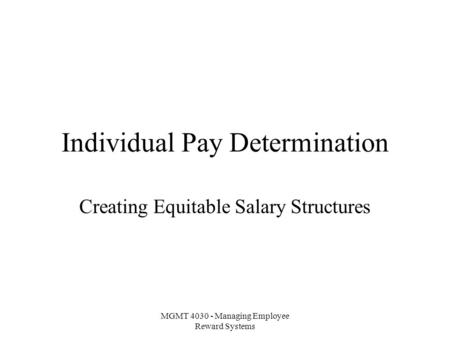 MGMT 4030 - Managing Employee Reward Systems Individual Pay Determination Creating Equitable Salary Structures.