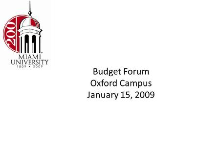Budget Forum Oxford Campus January 15, 2009. Oxford Campus Educational and General Budget Future Budget Commitments (Revenue Increase or Budget Reduction)