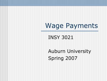 Wage Payments INSY 3021 Auburn University Spring 2007.