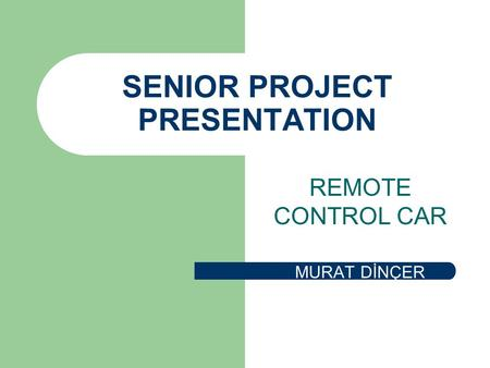 SENIOR PROJECT PRESENTATION REMOTE CONTROL CAR MURAT DİNÇER.