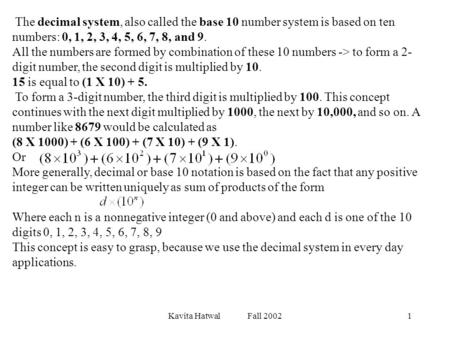 Kavita Hatwal Fall 20021 The decimal system, also called the base 10 number system is based on ten numbers: 0, 1, 2, 3, 4, 5, 6, 7, 8, and 9. All the numbers.
