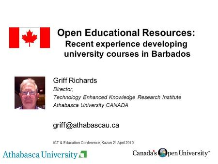 Open Educational Resources: Recent experience developing university courses in Barbados Griff Richards Director, Technology Enhanced Knowledge Research.