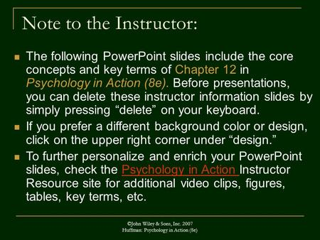 ©John Wiley & Sons, Inc. 2007 Huffman: Psychology in Action (8e) Note to the Instructor: The following PowerPoint slides include the core concepts and.