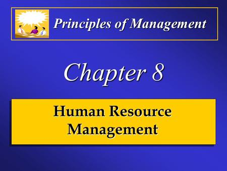Principles of Management Chapter 8 Human Resource Management.