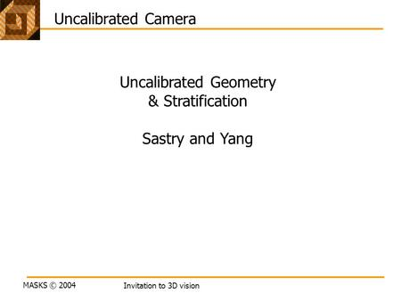 Uncalibrated Geometry & Stratification Sastry and Yang