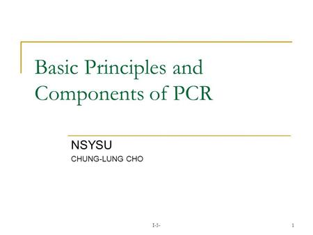 I-5-1 Basic Principles and Components of PCR NSYSU CHUNG-LUNG CHO.