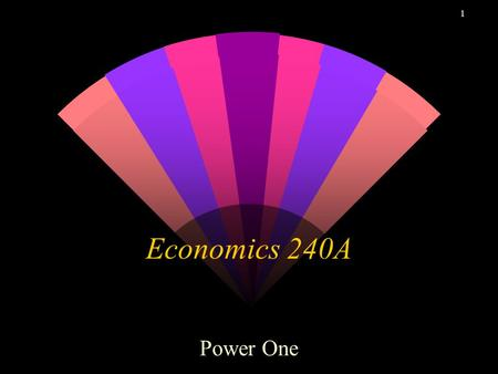 1 Economics 240A Power One. 2 Outline w Course Organization w Course Overview w Resources for Studying.