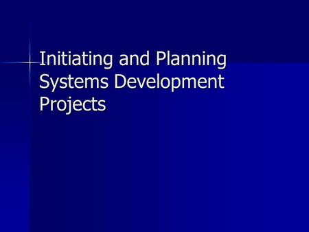 Initiating and Planning Systems Development Projects.