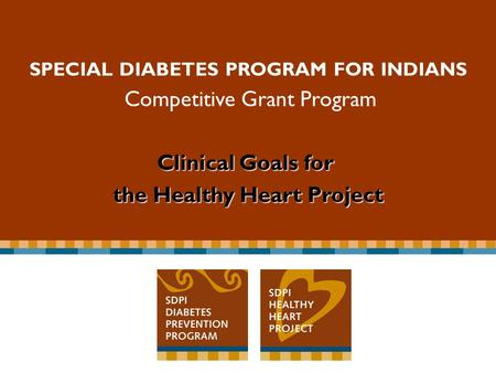 Special Diabetes Program for Indians Competitive Grant Program SPECIAL DIABETES PROGRAM FOR INDIANS Competitive Grant Program Clinical Goals for the Healthy.