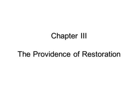 Chapter III The Providence <strong>of</strong> Restoration. Introduction Behind human history are: God who is desperate to save His children Satan who is trying to retain.