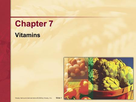 Mosby items and derived items © 2006 by Mosby, Inc. Slide 1 Chapter 7 Vitamins.