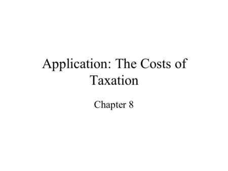 Application: The Costs of Taxation Chapter 8 Figure 1 The Effects of a Tax Copyright © 2004 South-Western Size of tax Quantity 0 Price Price buyers pay.