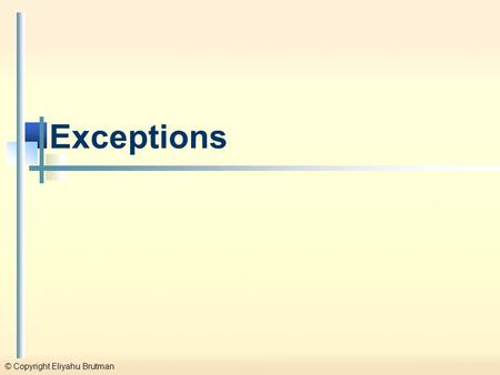 © Copyright Eliyahu Brutman Exceptions. © Copyright Eliyahu Brutman Exceptions and Design Patterns - 2 Introduction to Exception Handling Definition: