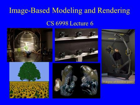 Image-Based Modeling and Rendering CS 6998 Lecture 6.