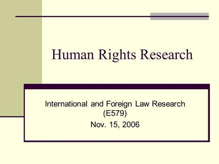 International and Foreign Law Research (E579) Nov. 15, 2006