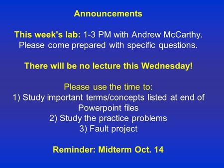 Announcements This week's lab: 1-3 PM with Andrew McCarthy. Please come prepared with specific questions. There will be no lecture this Wednesday! Please.