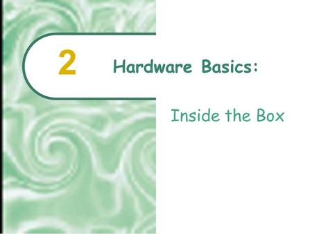 "Hardware Basics: Inside the Box 2  2001 Prentice Hall2.2 Chapter Outline ""There is no invention – only discovery."" Thomas J. Watson, Sr. What Computers."