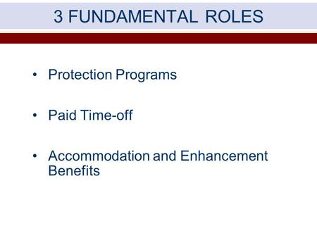 3 FUNDAMENTAL ROLES Protection Programs Paid Time-off