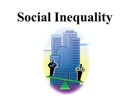 Social Inequality.