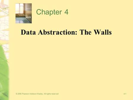 © 2006 Pearson Addison-Wesley. All rights reserved4-1 Chapter 4 Data Abstraction: The Walls.